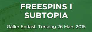 Freespins i Subtopia den 26 mars
